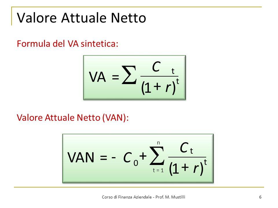 Valore Attuale Netto 6Corso di Finanza Aziendale - Prof. M. Mustilli r C + + 1 C=VAN t 0 - () t t = 1 n Valore Attuale Netto (VAN): Formula del VA sin