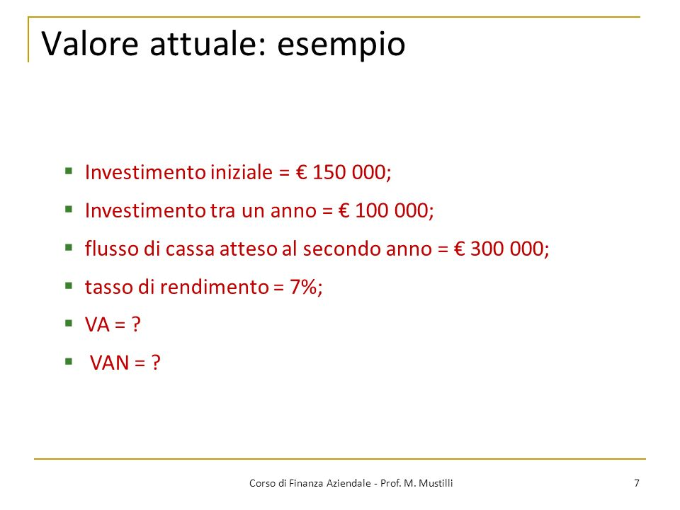 7Corso di Finanza Aziendale - Prof. M. Mustilli Investimento iniziale = 150 000; Investimento tra un anno = 100 000; flusso di cassa atteso al secondo