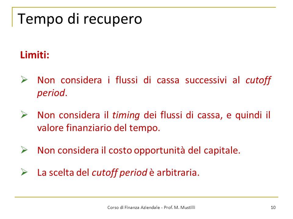 Tempo di recupero 10Corso di Finanza Aziendale - Prof. M. Mustilli Limiti: Non considera i flussi di cassa successivi al cutoff period. Non considera