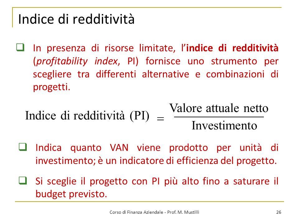Indice di redditività 26Corso di Finanza Aziendale - Prof. M. Mustilli In presenza di risorse limitate, lindice di redditività (profitability index, P