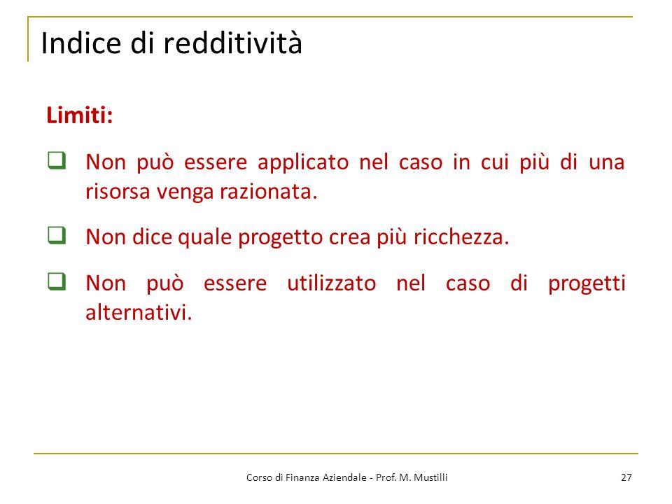 Indice di redditività 27Corso di Finanza Aziendale - Prof. M. Mustilli Limiti: Non può essere applicato nel caso in cui più di una risorsa venga razio