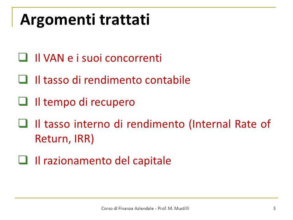 Argomenti trattati 3 Il VAN e i suoi concorrenti Il tasso di rendimento contabile Il tempo di recupero Il tasso interno di rendimento (Internal Rate o