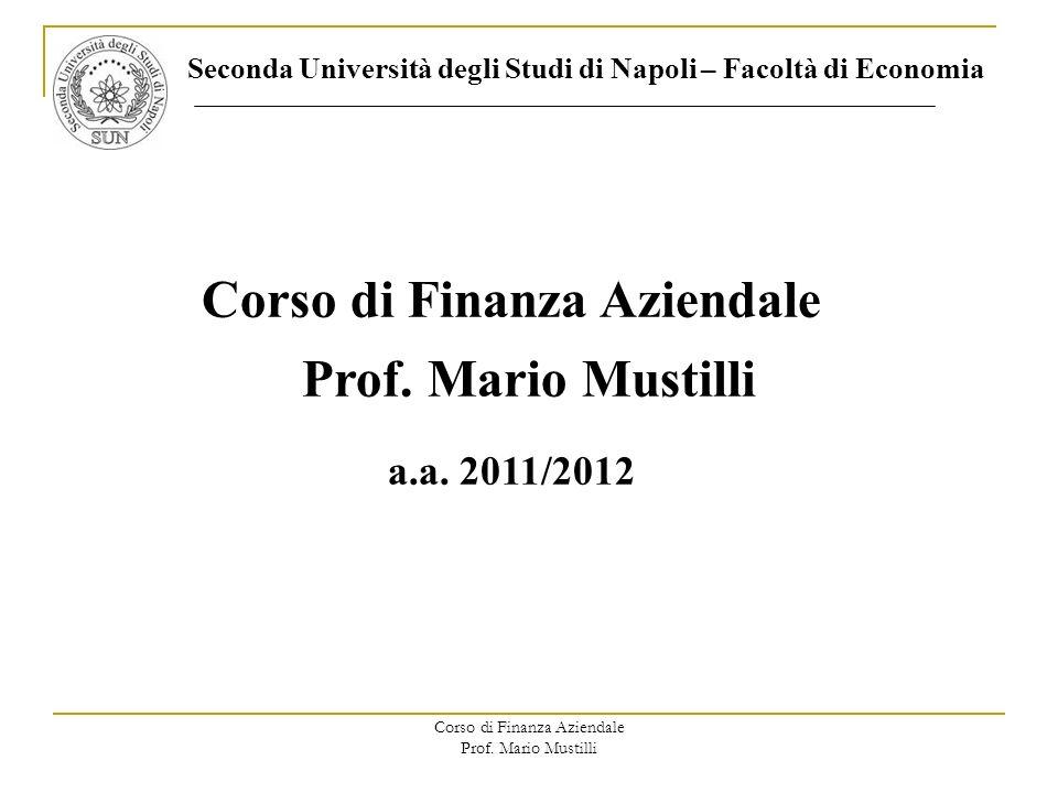 Corso di Finanza Aziendale Prof. Mario Mustilli Corso di Finanza Aziendale a.a. 2011/2012 Seconda Università degli Studi di Napoli – Facoltà di Econom