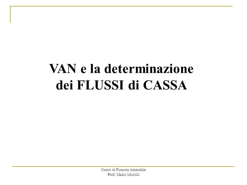 Corso di Finanza Aziendale Prof. Mario Mustilli VAN e la determinazione dei FLUSSI di CASSA