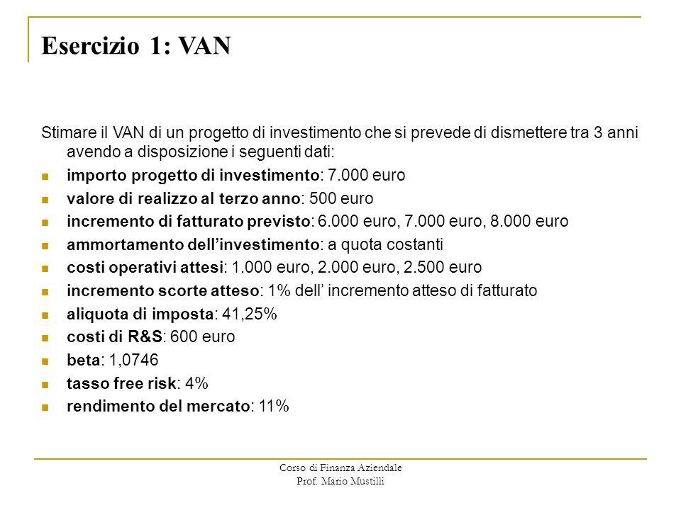 Corso di Finanza Aziendale Prof. Mario Mustilli Stimare il VAN di un progetto di investimento che si prevede di dismettere tra 3 anni avendo a disposi