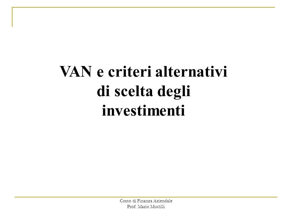 Corso di Finanza Aziendale Prof. Mario Mustilli VAN e criteri alternativi di scelta degli investimenti