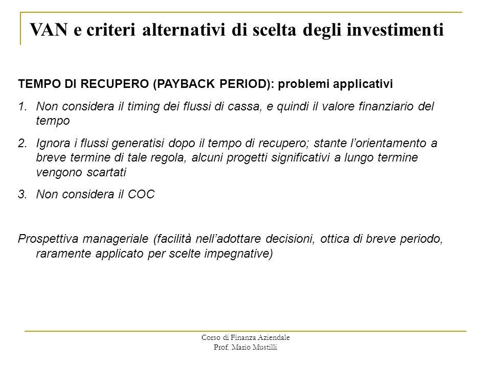 Corso di Finanza Aziendale Prof. Mario Mustilli VAN e criteri alternativi di scelta degli investimenti TEMPO DI RECUPERO (PAYBACK PERIOD): problemi ap