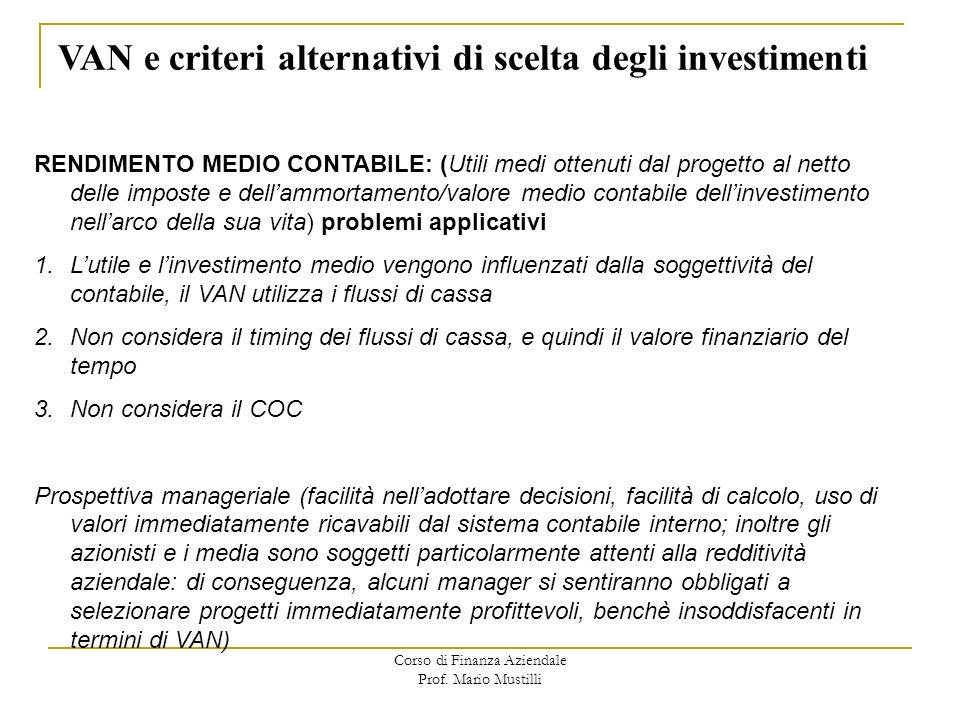 Corso di Finanza Aziendale Prof. Mario Mustilli VAN e criteri alternativi di scelta degli investimenti RENDIMENTO MEDIO CONTABILE: (Utili medi ottenut
