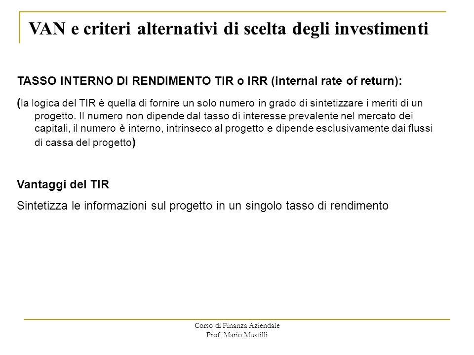 Corso di Finanza Aziendale Prof. Mario Mustilli VAN e criteri alternativi di scelta degli investimenti TASSO INTERNO DI RENDIMENTO TIR o IRR (internal