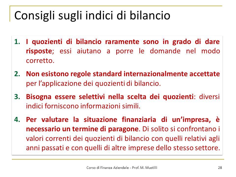 28Corso di Finanza Aziendale - Prof. M. Mustilli Consigli sugli indici di bilancio 1.I quozienti di bilancio raramente sono in grado di dare risposte;