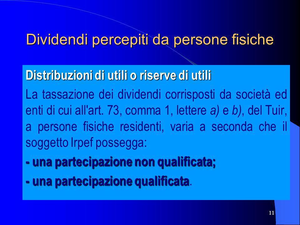 11 Dividendi percepiti da persone fisiche Distribuzioni di utili o riserve di utili La tassazione dei dividendi corrisposti da società ed enti di cui