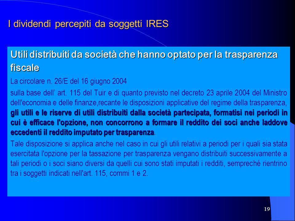 19 Utili distribuiti da società che hanno optato per la trasparenza fiscale La circolare n. 26/E del 16 giugno 2004 gli utili e le riserve di utili di