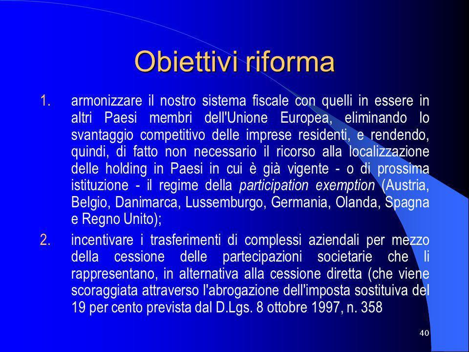 40 Obiettivi riforma 1.armonizzare il nostro sistema fiscale con quelli in essere in altri Paesi membri dell'Unione Europea, eliminando lo svantaggio