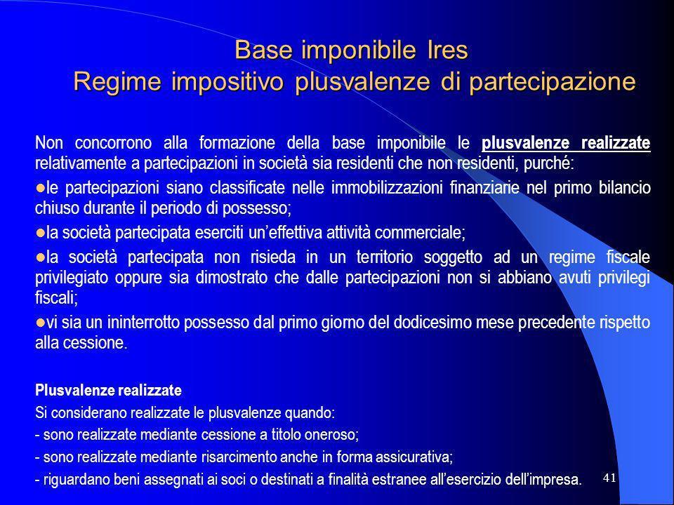 41 Base imponibile Ires Regime impositivo plusvalenze di partecipazione Non concorrono alla formazione della base imponibile le plusvalenze realizzate