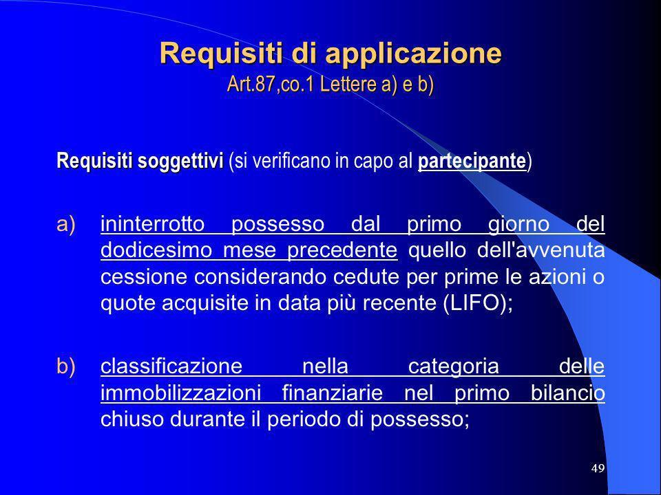 49 Requisiti soggettivi Requisiti soggettivi (si verificano in capo al partecipante ) a)ininterrotto possesso dal primo giorno del dodicesimo mese pre