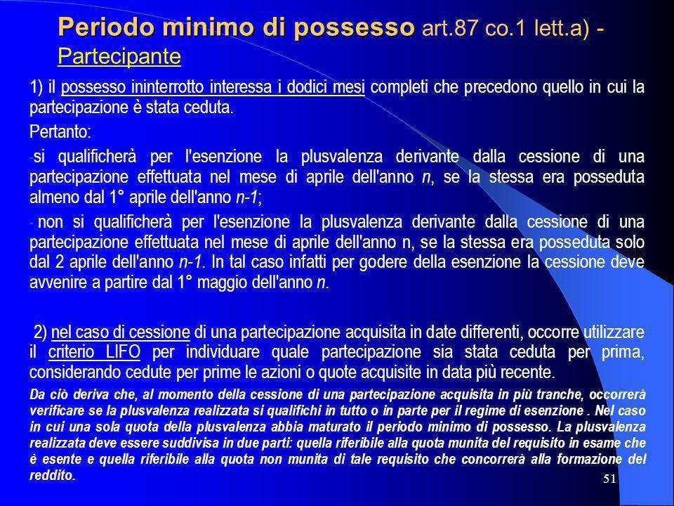 51 Periodo minimo di possesso Periodo minimo di possesso art.87 co.1 lett.a) - Partecipante 1) il possesso ininterrotto interessa i dodici mesi comple
