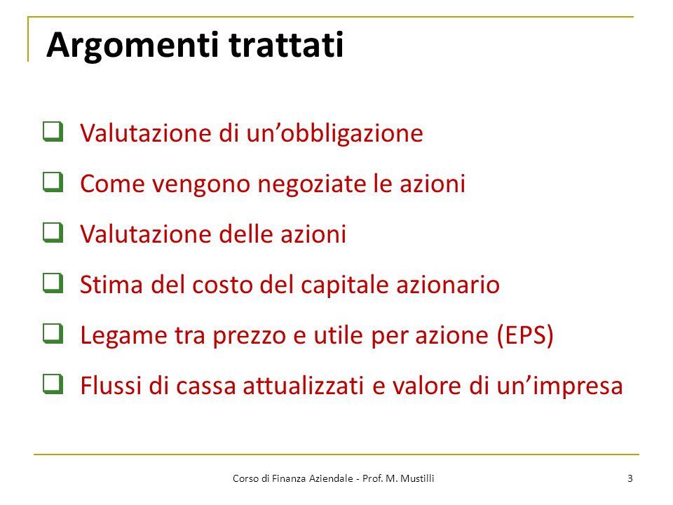 Argomenti trattati 3 Valutazione di unobbligazione Come vengono negoziate le azioni Valutazione delle azioni Stima del costo del capitale azionario Le