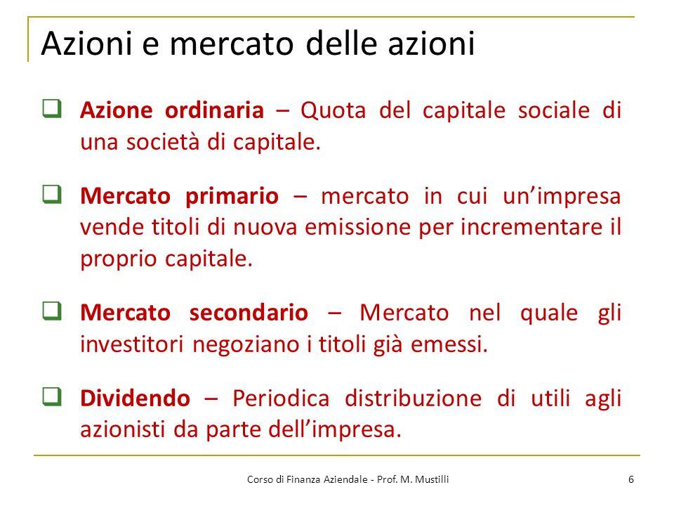 Azioni e mercato delle azioni 6Corso di Finanza Aziendale - Prof. M. Mustilli Azione ordinaria – Quota del capitale sociale di una società di capitale