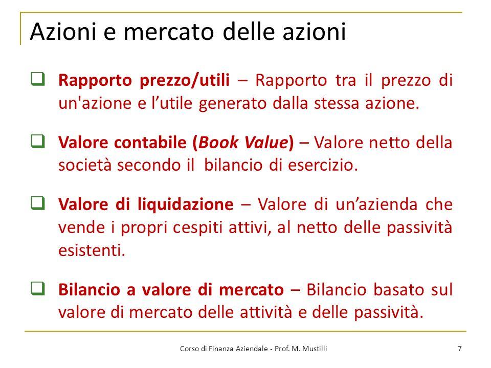 Azioni e mercato delle azioni 7Corso di Finanza Aziendale - Prof. M. Mustilli Rapporto prezzo/utili – Rapporto tra il prezzo di un'azione e lutile gen
