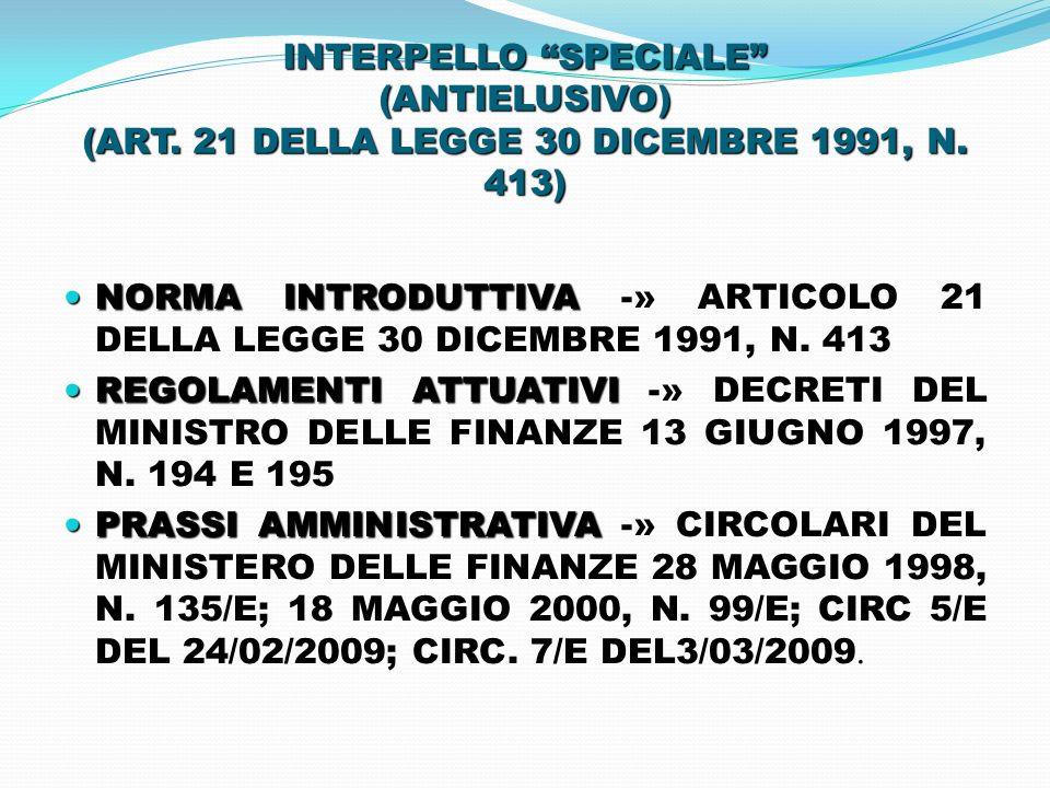 INTERPELLO SPECIALE (ANTIELUSIVO) (ART. 21 DELLA LEGGE 30 DICEMBRE 1991, N. 413) NORMA INTRODUTTIVA -» NORMA INTRODUTTIVA -» ARTICOLO 21 DELLA LEGGE 3