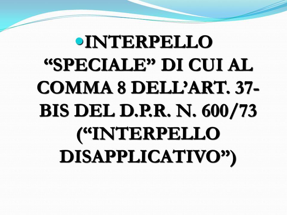 INTERPELLO SPECIALE DI CUI AL COMMA 8 DELLART. 37- BIS DEL D.P.R. N. 600/73 (INTERPELLO DISAPPLICATIVO) INTERPELLO SPECIALE DI CUI AL COMMA 8 DELLART.