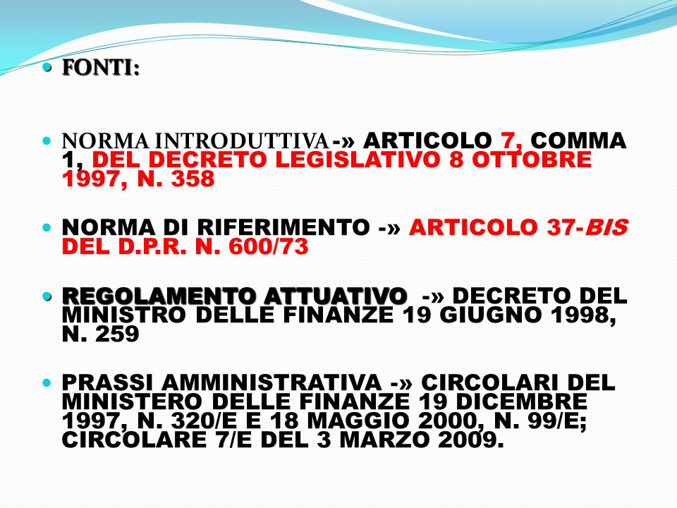 FONTI: FONTI: -» NORMA INTRODUTTIVA -» ARTICOLO 7, COMMA 1, DEL DECRETO LEGISLATIVO 8 OTTOBRE 1997, N. 358 -» NORMA DI RIFERIMENTO -» ARTICOLO 37-BIS