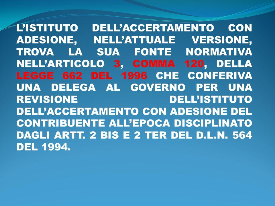 LISTITUTO DELLACCERTAMENTO CON ADESIONE, NELLATTUALE VERSIONE, TROVA LA SUA FONTE NORMATIVA NELLARTICOLO 3, COMMA 120, DELLA LEGGE 662 DEL 1996 CHE CO
