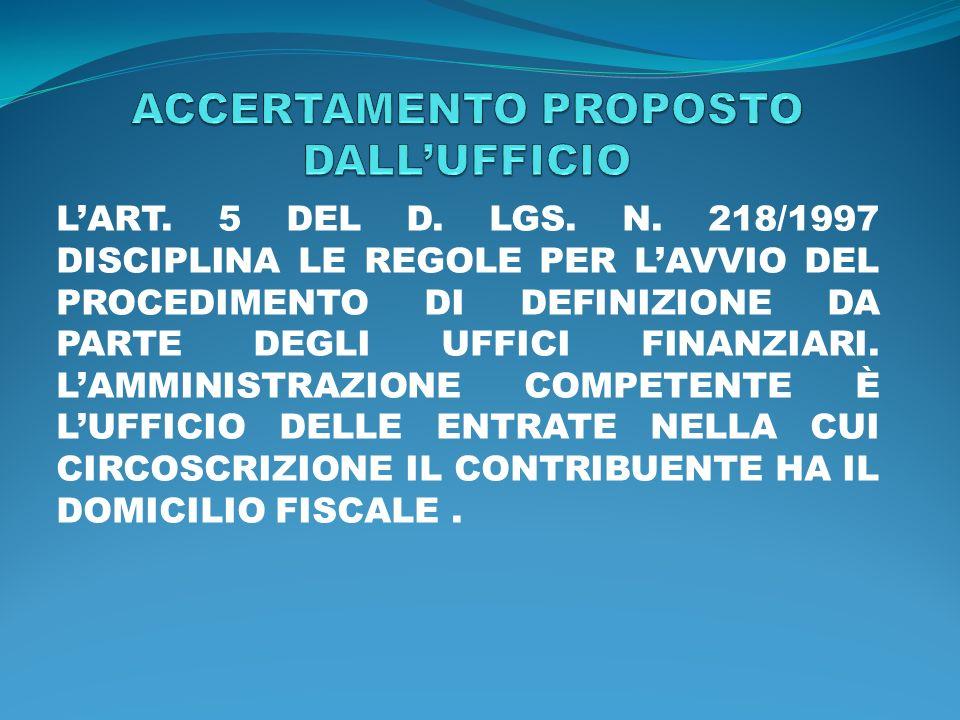 LART. 5 DEL D. LGS. N. 218/1997 DISCIPLINA LE REGOLE PER LAVVIO DEL PROCEDIMENTO DI DEFINIZIONE DA PARTE DEGLI UFFICI FINANZIARI. LAMMINISTRAZIONE COM