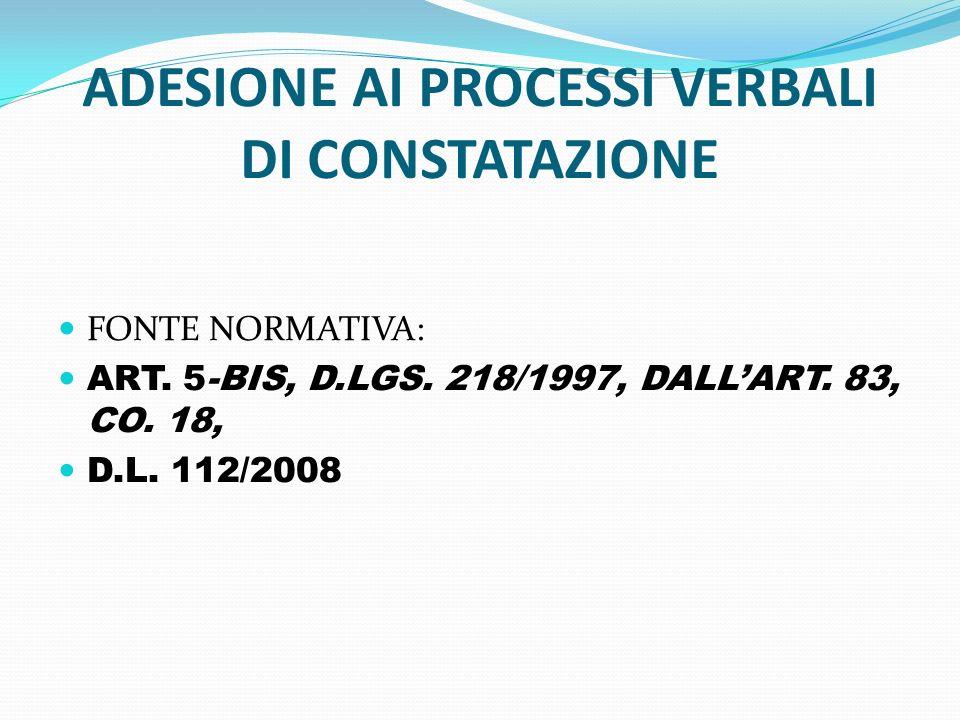 ADESIONE AI PROCESSI VERBALI DI CONSTATAZIONE FONTE NORMATIVA: ART. 5-BIS, D.LGS. 218/1997, DALLART. 83, CO. 18, D.L. 112/2008