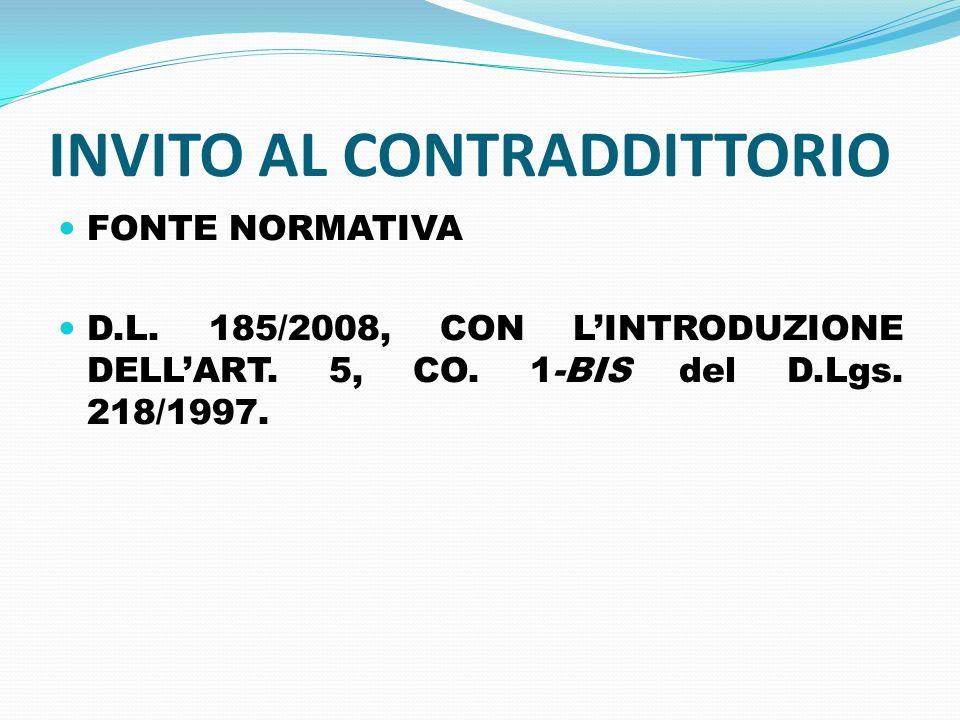 INVITO AL CONTRADDITTORIO FONTE NORMATIVA D.L. 185/2008, CON LINTRODUZIONE DELLART. 5, CO. 1-BIS del D.Lgs. 218/1997.