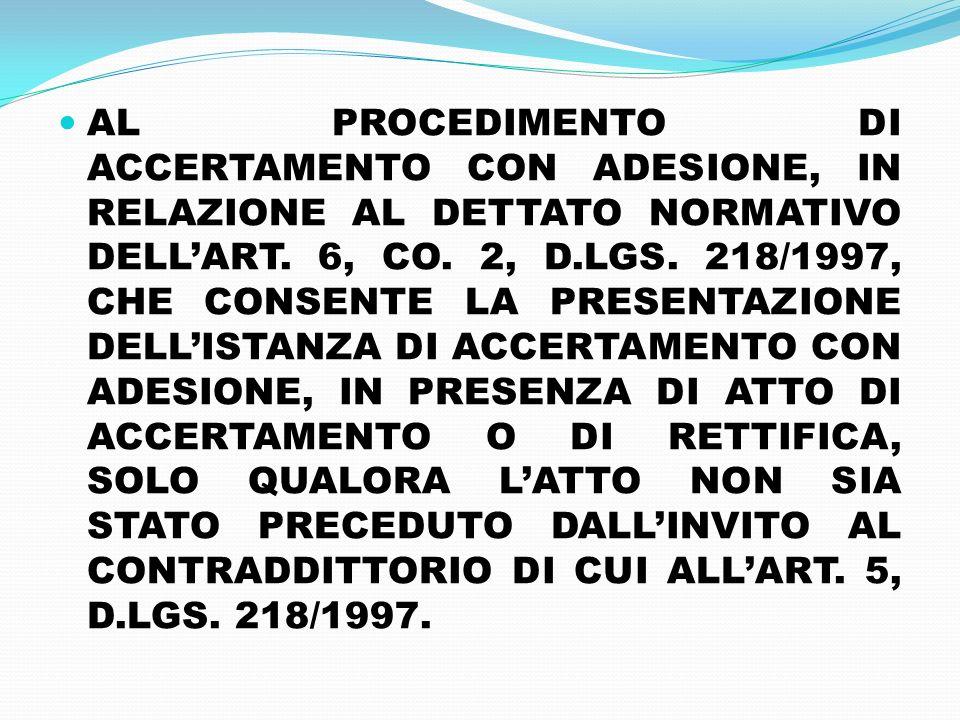 AL PROCEDIMENTO DI ACCERTAMENTO CON ADESIONE, IN RELAZIONE AL DETTATO NORMATIVO DELLART. 6, CO. 2, D.LGS. 218/1997, CHE CONSENTE LA PRESENTAZIONE DELL