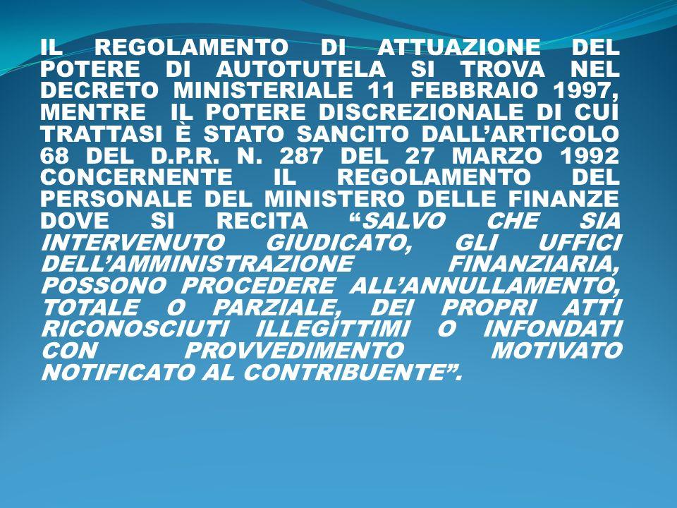 IL REGOLAMENTO DI ATTUAZIONE DEL POTERE DI AUTOTUTELA SI TROVA NEL DECRETO MINISTERIALE 11 FEBBRAIO 1997, MENTRE IL POTERE DISCREZIONALE DI CUI TRATTA