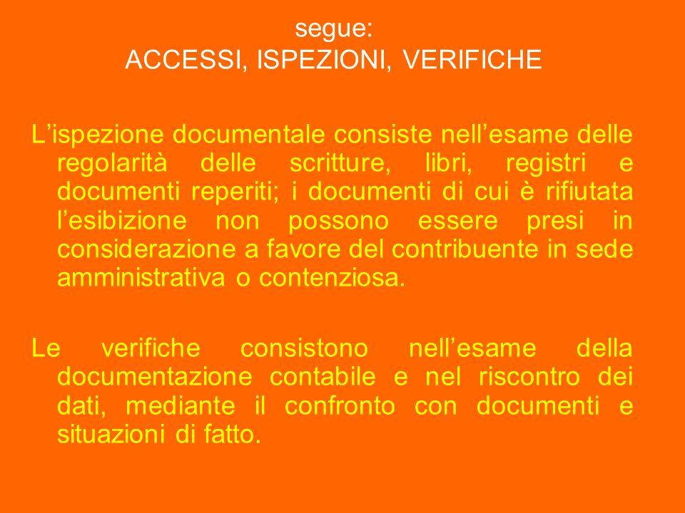 segue: ACCESSI, ISPEZIONI, VERIFICHE Lispezione documentale consiste nellesame delle regolarità delle scritture, libri, registri e documenti reperiti;
