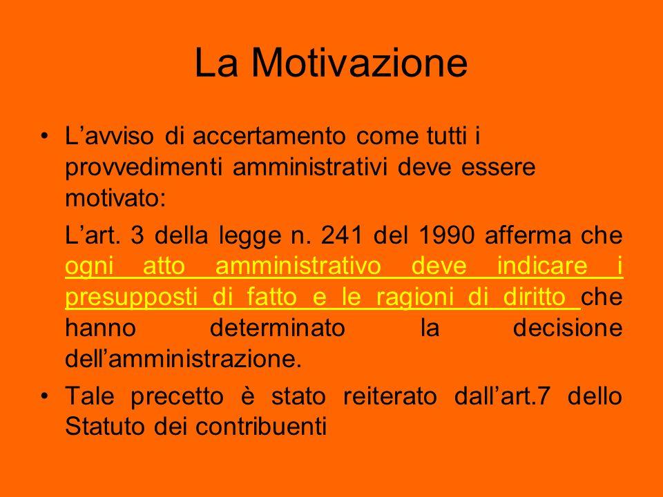 La Motivazione Lavviso di accertamento come tutti i provvedimenti amministrativi deve essere motivato: Lart. 3 della legge n. 241 del 1990 afferma che