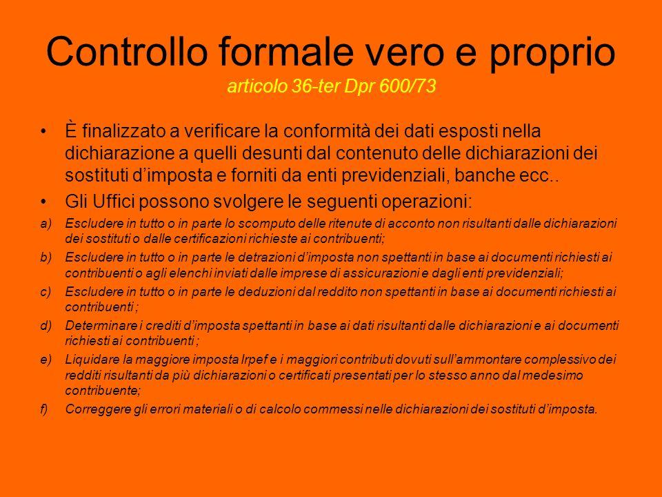 Controllo formale vero e proprio articolo 36-ter Dpr 600/73 È finalizzato a verificare la conformità dei dati esposti nella dichiarazione a quelli des
