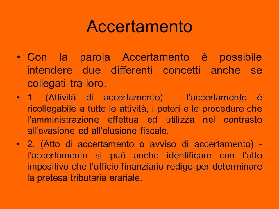 Accertamento Con la parola Accertamento è possibile intendere due differenti concetti anche se collegati tra loro. 1. (Attività di accertamento) - lac