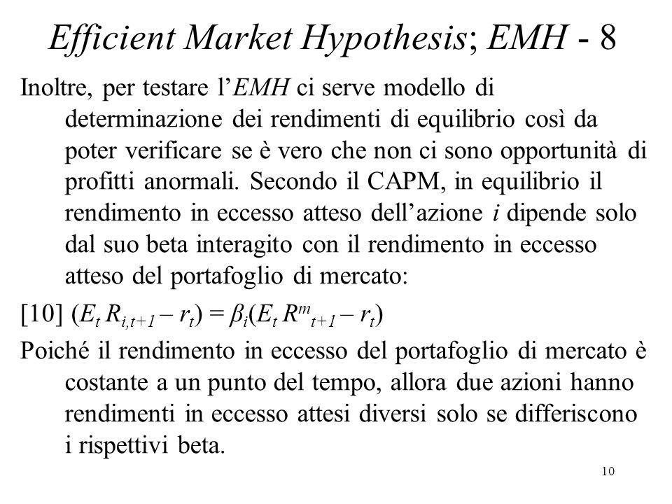 10 Efficient Market Hypothesis; EMH - 8 Inoltre, per testare lEMH ci serve modello di determinazione dei rendimenti di equilibrio così da poter verificare se è vero che non ci sono opportunità di profitti anormali.