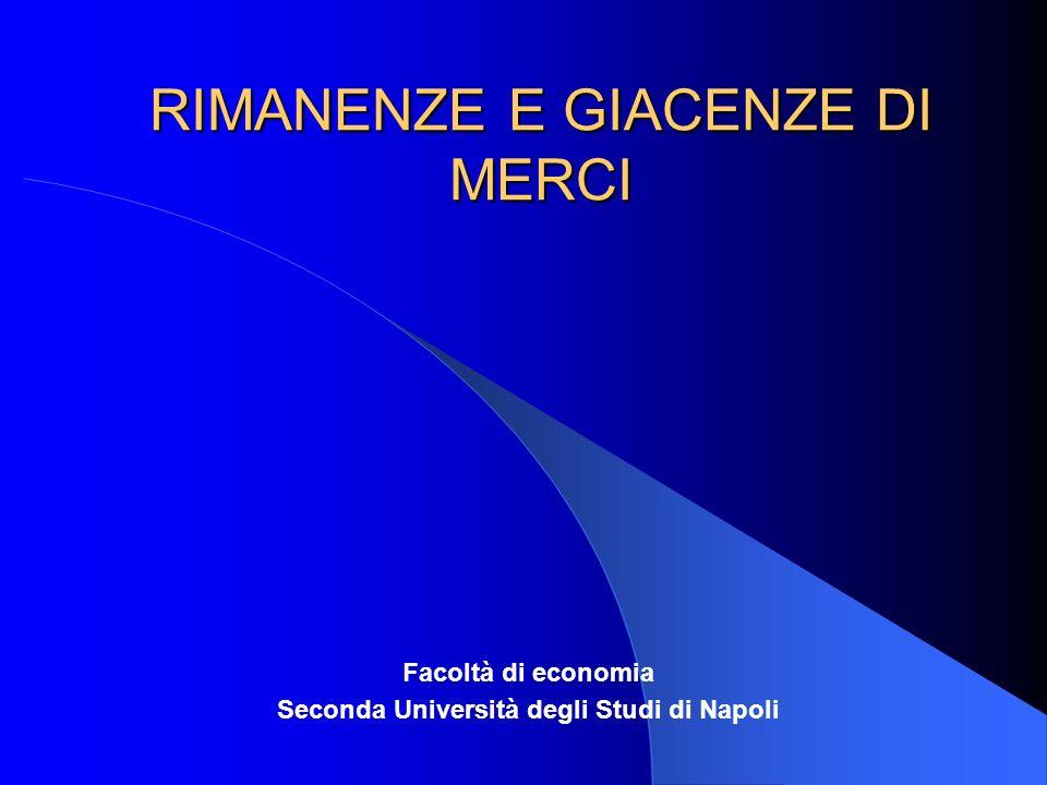 RIMANENZE E GIACENZE DI MERCI Facoltà di economia Seconda Università degli Studi di Napoli