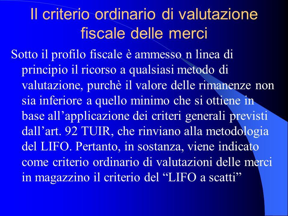 Il criterio ordinario di valutazione fiscale delle merci Sotto il profilo fiscale è ammesso n linea di principio il ricorso a qualsiasi metodo di valu