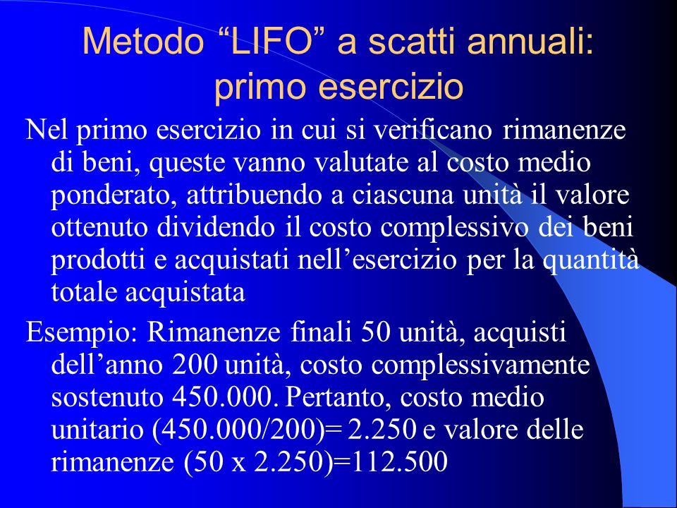 Metodo LIFO a scatti annuali: primo esercizio Nel primo esercizio in cui si verificano rimanenze di beni, queste vanno valutate al costo medio pondera