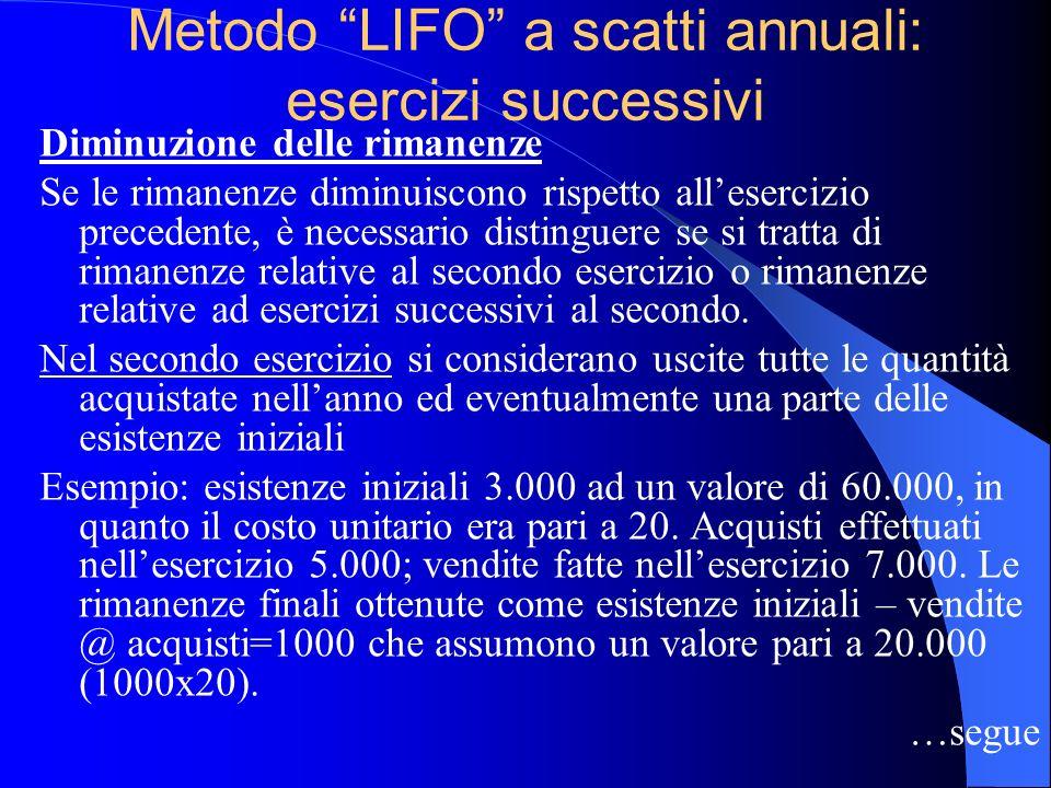 Metodo LIFO a scatti annuali: esercizi successivi Diminuzione delle rimanenze Se le rimanenze diminuiscono rispetto allesercizio precedente, è necessa