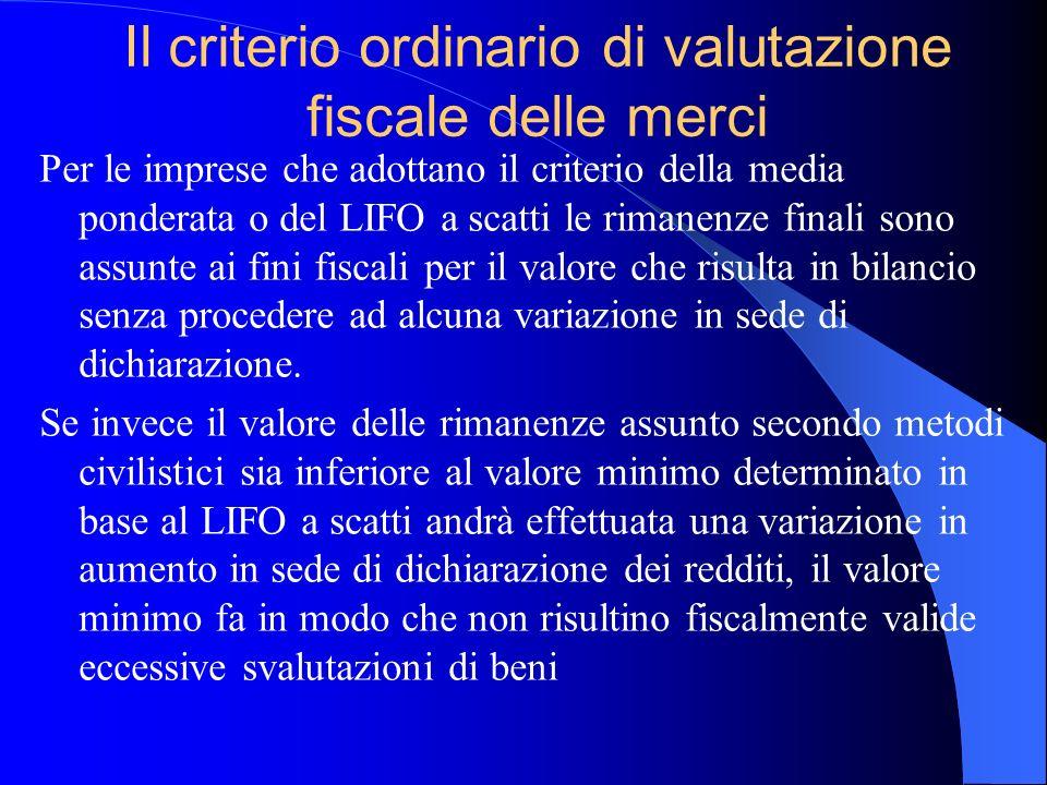 Il criterio ordinario di valutazione fiscale delle merci Per le imprese che adottano il criterio della media ponderata o del LIFO a scatti le rimanenz