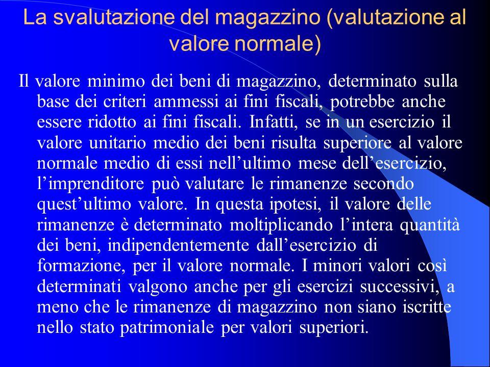 La svalutazione del magazzino (valutazione al valore normale) Il valore minimo dei beni di magazzino, determinato sulla base dei criteri ammessi ai fi