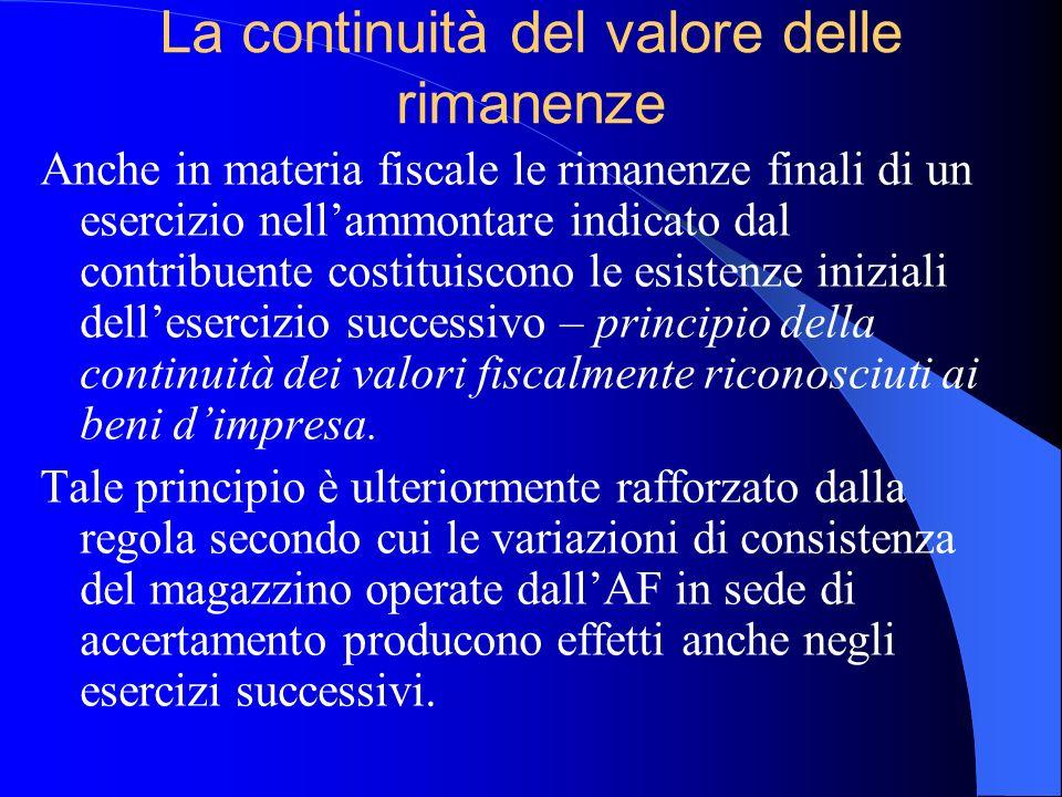 La continuità del valore delle rimanenze Anche in materia fiscale le rimanenze finali di un esercizio nellammontare indicato dal contribuente costitui