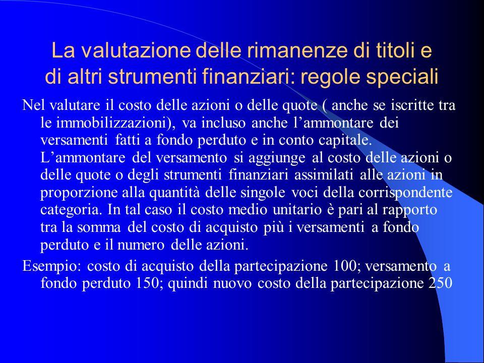 La valutazione delle rimanenze di titoli e di altri strumenti finanziari: regole speciali Nel valutare il costo delle azioni o delle quote ( anche se