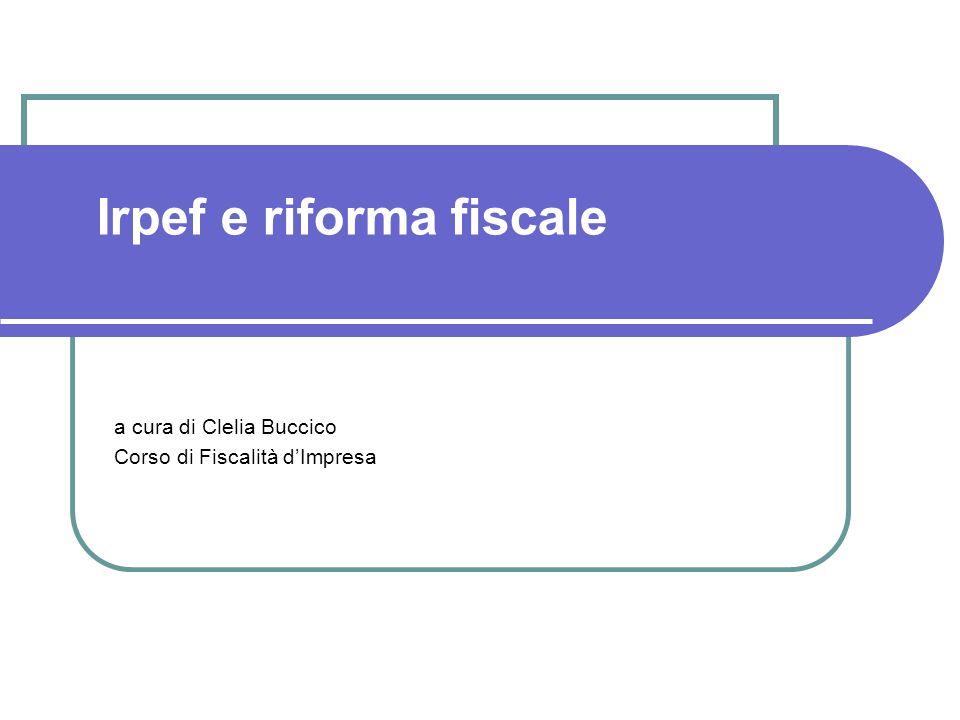 Irpef e riforma fiscale a cura di Clelia Buccico Corso di Fiscalità dImpresa