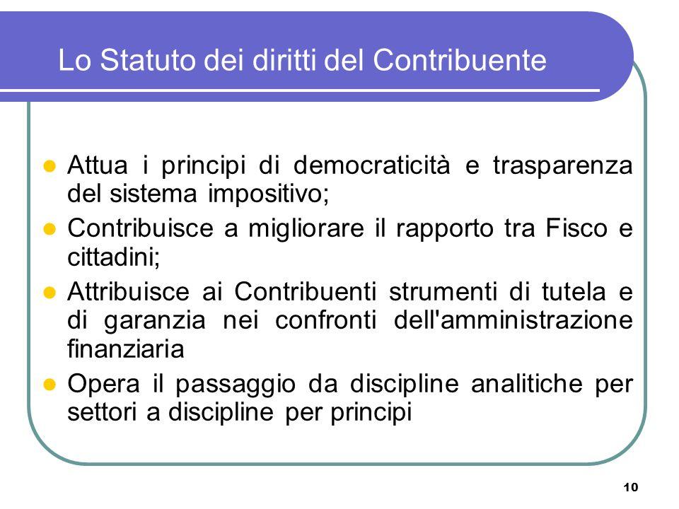 10 Lo Statuto dei diritti del Contribuente Attua i principi di democraticità e trasparenza del sistema impositivo; Contribuisce a migliorare il rappor