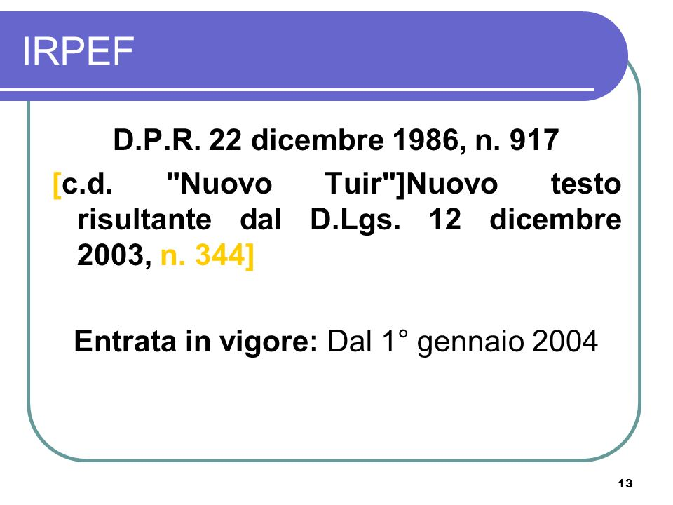 13 IRPEF D.P.R.22 dicembre 1986, n. 917 [c.d. Nuovo Tuir ]Nuovo testo risultante dal D.Lgs.