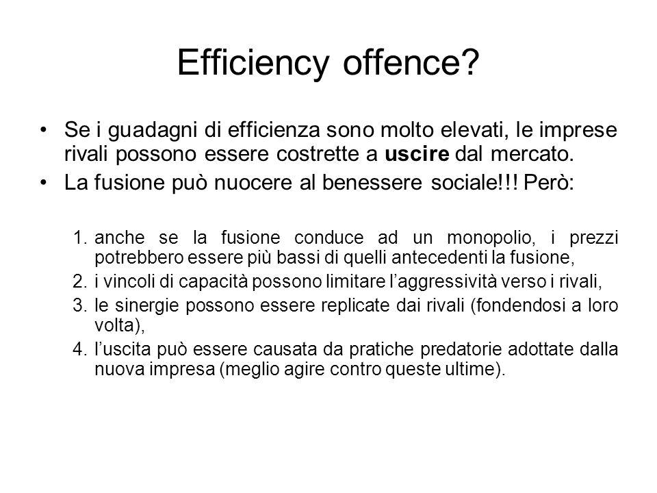 Efficiency offence? Se i guadagni di efficienza sono molto elevati, le imprese rivali possono essere costrette a uscire dal mercato. La fusione può nu