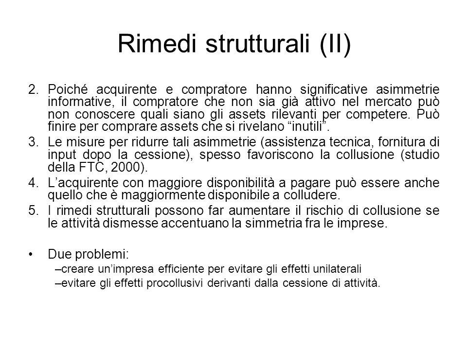 Rimedi strutturali (II) 2.Poiché acquirente e compratore hanno significative asimmetrie informative, il compratore che non sia già attivo nel mercato